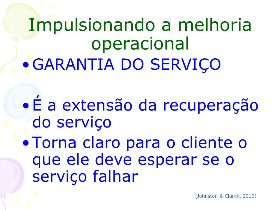 Impulsionando a melhoria operacional GARANTIA DO SERVIÇO É a extensão da recuperação do serviço Torna claro para o cliente o que ele deve esperar se o