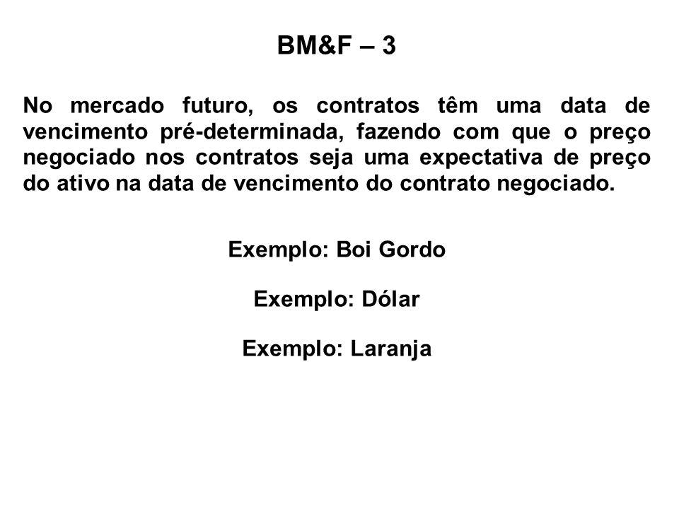 BM&F – 3 No mercado futuro, os contratos têm uma data de vencimento pré-determinada, fazendo com que o preço negociado nos contratos seja uma expectat