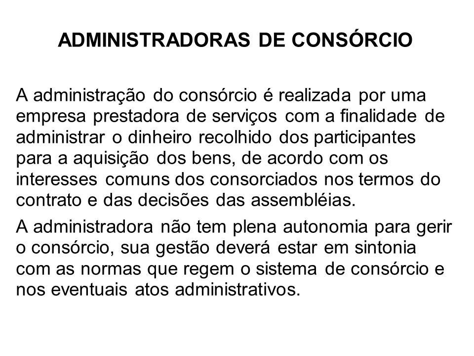 ADMINISTRADORAS DE CONSÓRCIO A administração do consórcio é realizada por uma empresa prestadora de serviços com a finalidade de administrar o dinheir