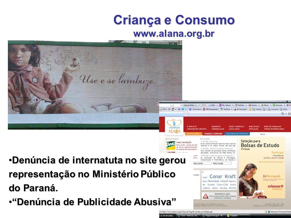 Criança e Consumo www.alana.org.br Denúncia de internatuta no site gerouDenúncia de internatuta no site gerou representação no Ministério Público do P