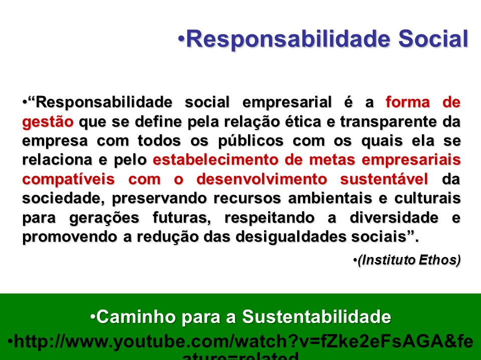 Caminho para a SustentabilidadeCaminho para a Sustentabilidade http://www.youtube.com/watch?v=fZke2eFsAGA&fe ature=related Responsabilidade social emp