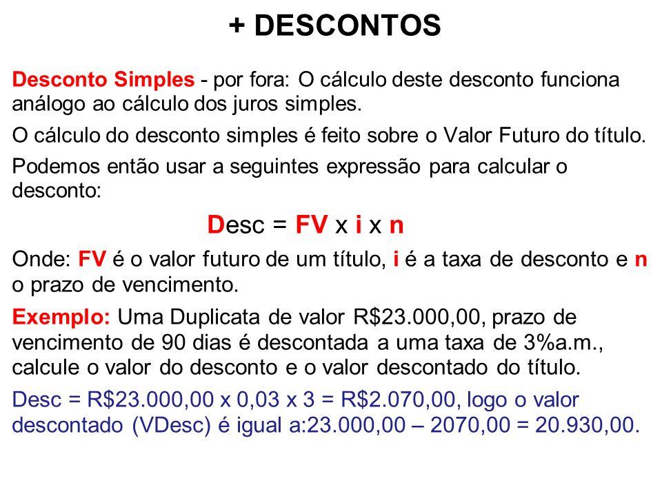 + DESCONTOS Desconto Simples - por fora: O cálculo deste desconto funciona análogo ao cálculo dos juros simples. O cálculo do desconto simples é feito
