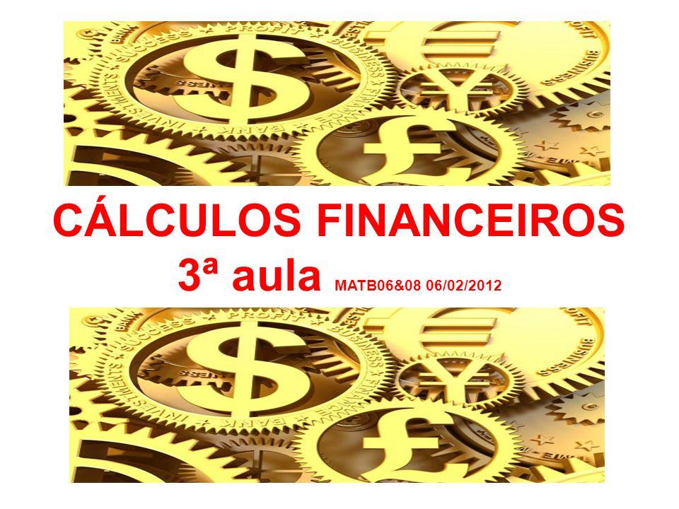 CÁLCULOS FINANCEIROS 3ª aula MATB06&08 06/02/2012