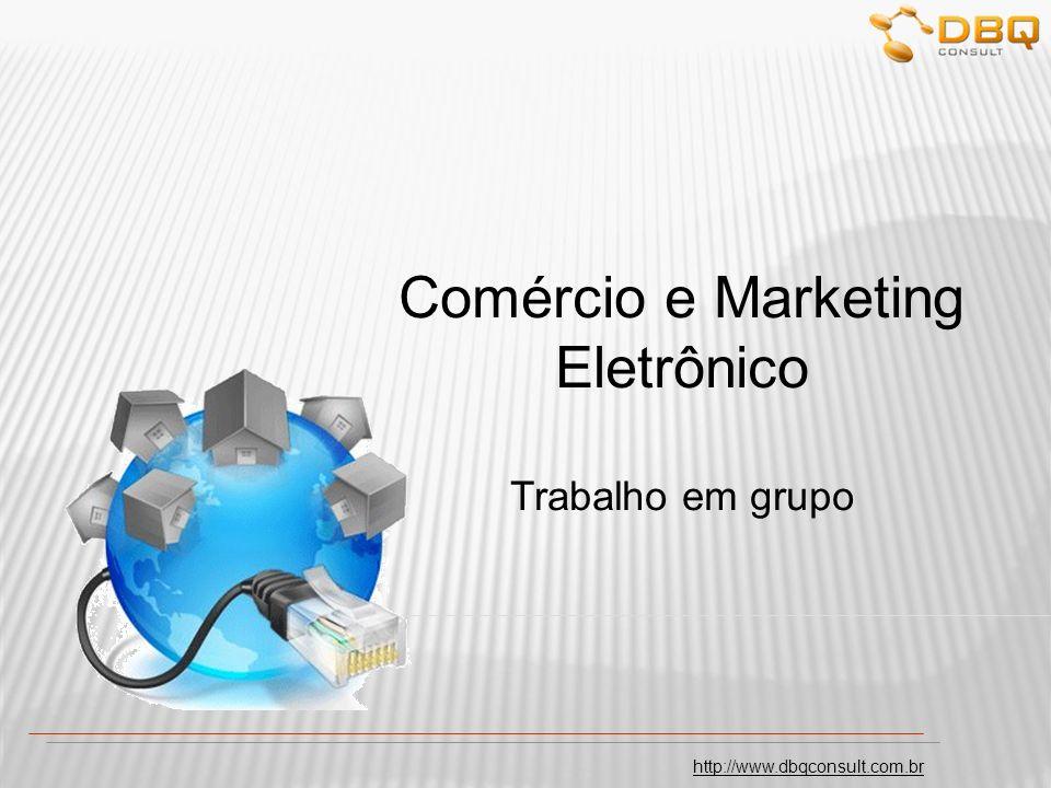 http://www.dbqconsult.com.br Comércio e Marketing Eletrônico Trabalho em grupo