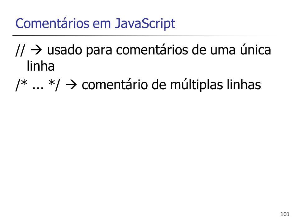 101 Comentários em JavaScript // usado para comentários de uma única linha /*... */ comentário de múltiplas linhas