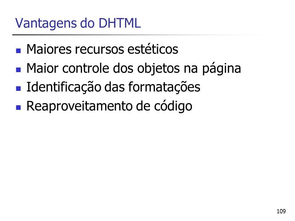 109 Vantagens do DHTML Maiores recursos estéticos Maior controle dos objetos na página Identificação das formatações Reaproveitamento de código