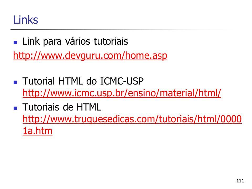 111 Links Link para vários tutoriais http://www.devguru.com/home.asp Tutorial HTML do ICMC-USP http://www.icmc.usp.br/ensino/material/html/ http://www