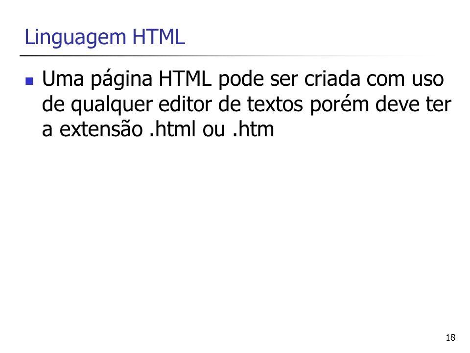 18 Linguagem HTML Uma página HTML pode ser criada com uso de qualquer editor de textos porém deve ter a extensão.html ou.htm