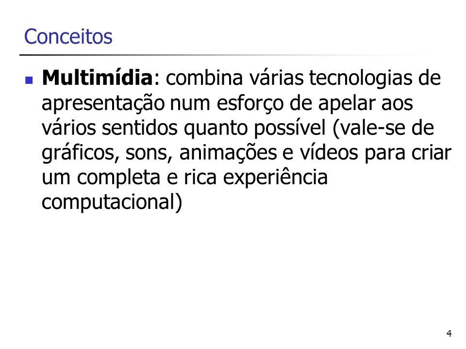4 Conceitos Multimídia: combina várias tecnologias de apresentação num esforço de apelar aos vários sentidos quanto possível (vale-se de gráficos, son