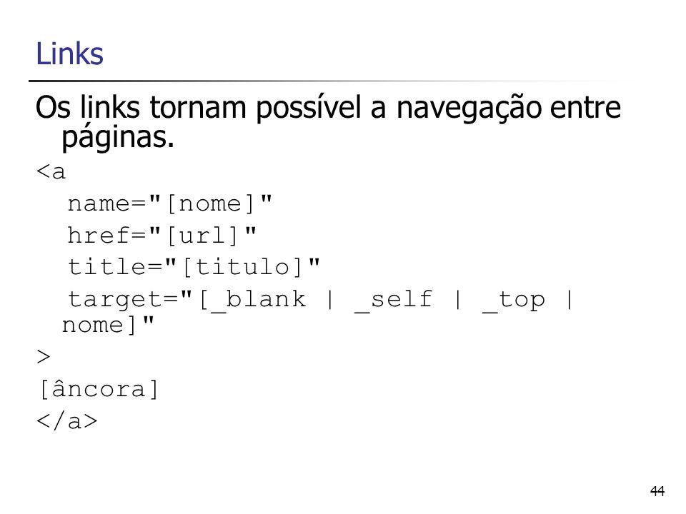44 Links Os links tornam possível a navegação entre páginas. <a name=