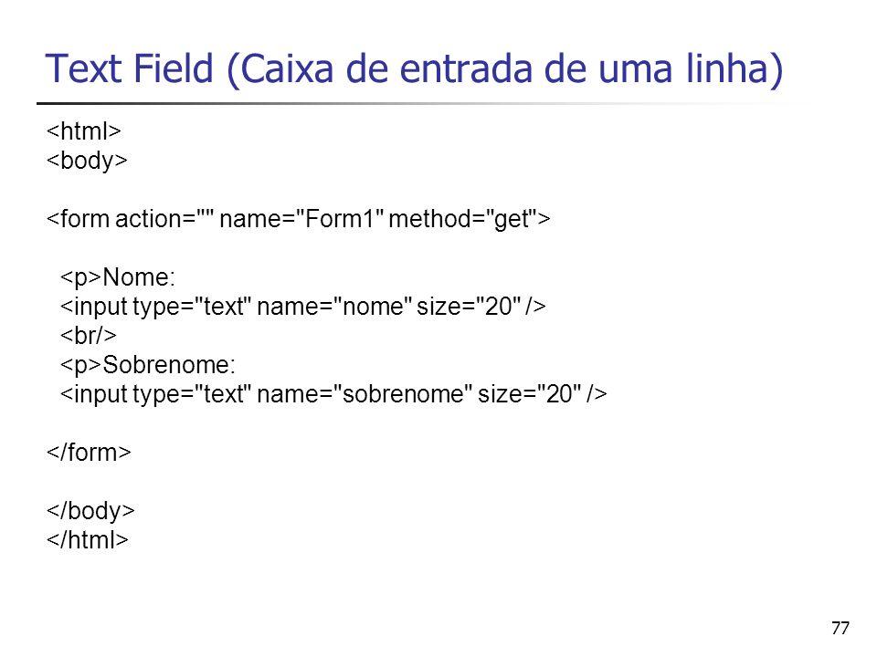 77 Text Field (Caixa de entrada de uma linha) Nome: Sobrenome: