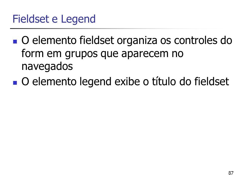 87 Fieldset e Legend O elemento fieldset organiza os controles do form em grupos que aparecem no navegados O elemento legend exibe o título do fieldse