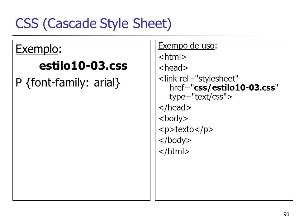 91 CSS (Cascade Style Sheet) Exemplo: estilo10-03.css P {font-family: arial} Exempo de uso: texto