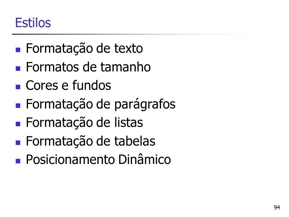 94 Estilos Formatação de texto Formatos de tamanho Cores e fundos Formatação de parágrafos Formatação de listas Formatação de tabelas Posicionamento D
