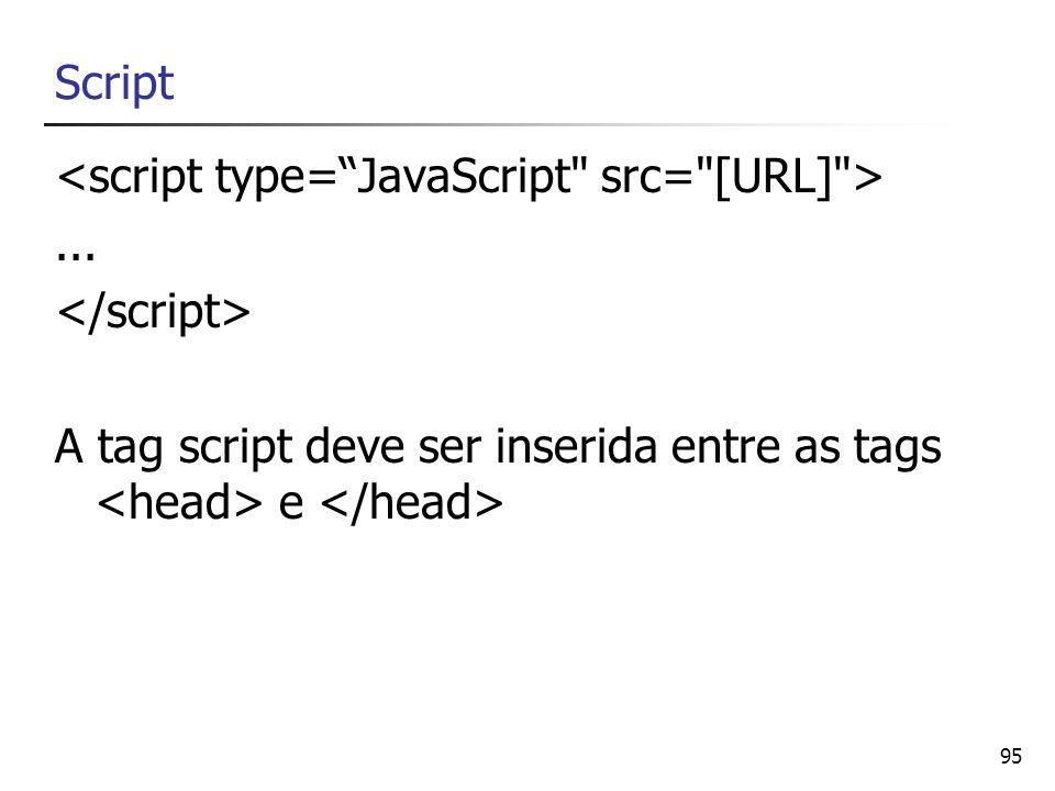 95 Script... A tag script deve ser inserida entre as tags e