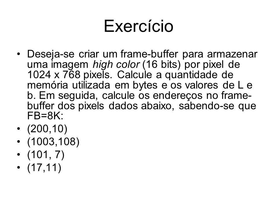 Exercício Deseja-se criar um frame-buffer para armazenar uma imagem high color (16 bits) por pixel de 1024 x 768 pixels. Calcule a quantidade de memór