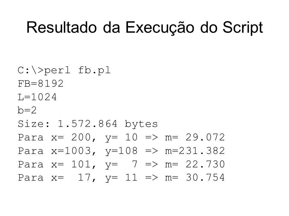 Resultado da Execução do Script C:\>perl fb.pl FB=8192 L=1024 b=2 Size: 1.572.864 bytes Para x= 200, y= 10 => m= 29.072 Para x=1003, y=108 => m=231.38