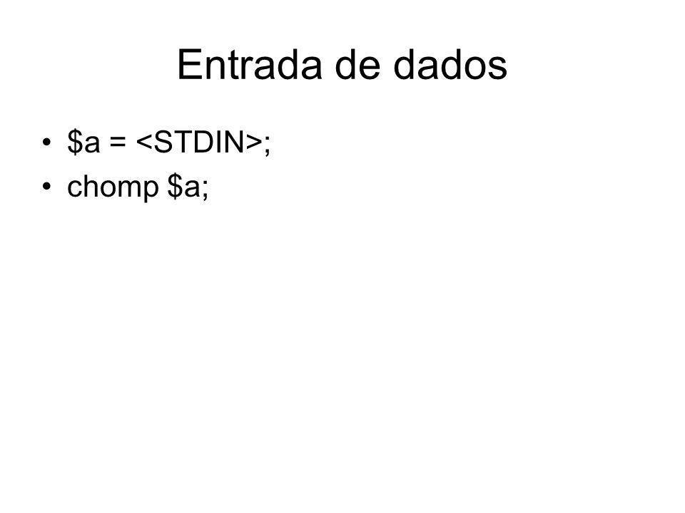 Entrada de dados $a = ; chomp $a;
