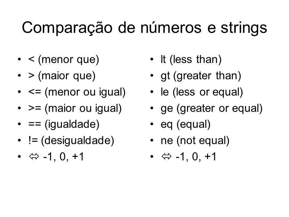 Comparação de números e strings < (menor que) > (maior que) <= (menor ou igual) >= (maior ou igual) == (igualdade) != (desigualdade) -1, 0, +1 lt (les