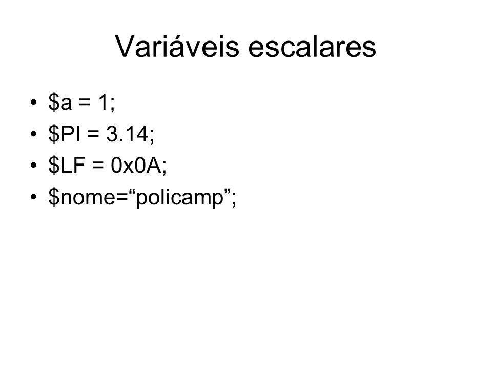 Variáveis escalares $a = 1; $PI = 3.14; $LF = 0x0A; $nome=policamp;