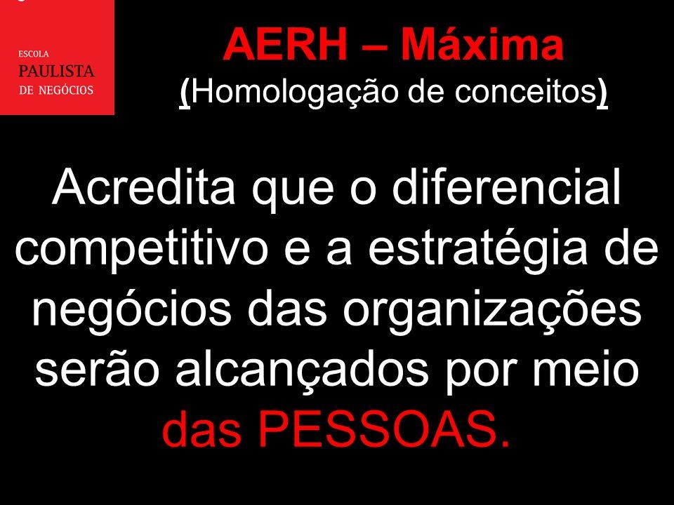 Acredita que o diferencial competitivo e a estratégia de negócios das organizações serão alcançados por meio das PESSOAS. AERH – Máxima (Homologação d