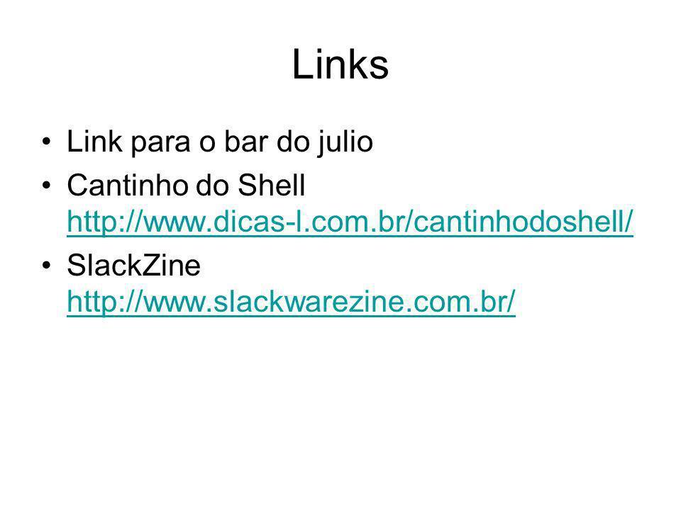 Links Link para o bar do julio Cantinho do Shell http://www.dicas-l.com.br/cantinhodoshell/ http://www.dicas-l.com.br/cantinhodoshell/ SlackZine http://www.slackwarezine.com.br/ http://www.slackwarezine.com.br/
