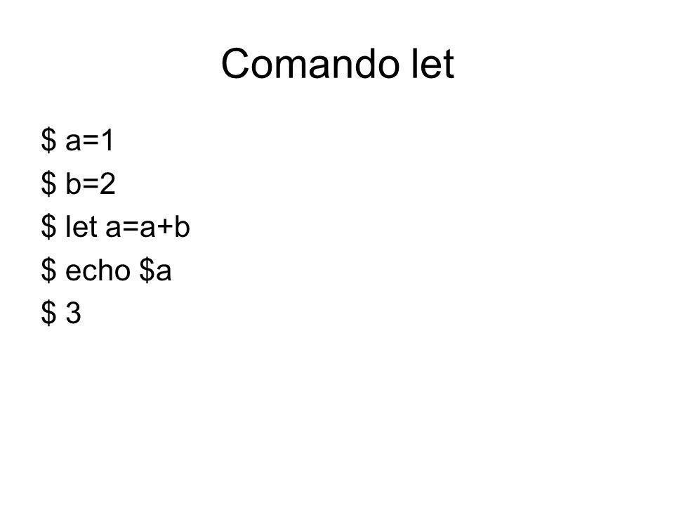 Comando let $ a=1 $ b=2 $ let a=a+b $ echo $a $ 3