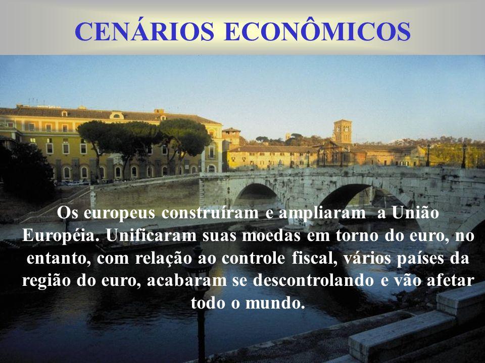 CENÁRIOS ECONÔMICOS Os europeus construíram e ampliaram a União Européia.