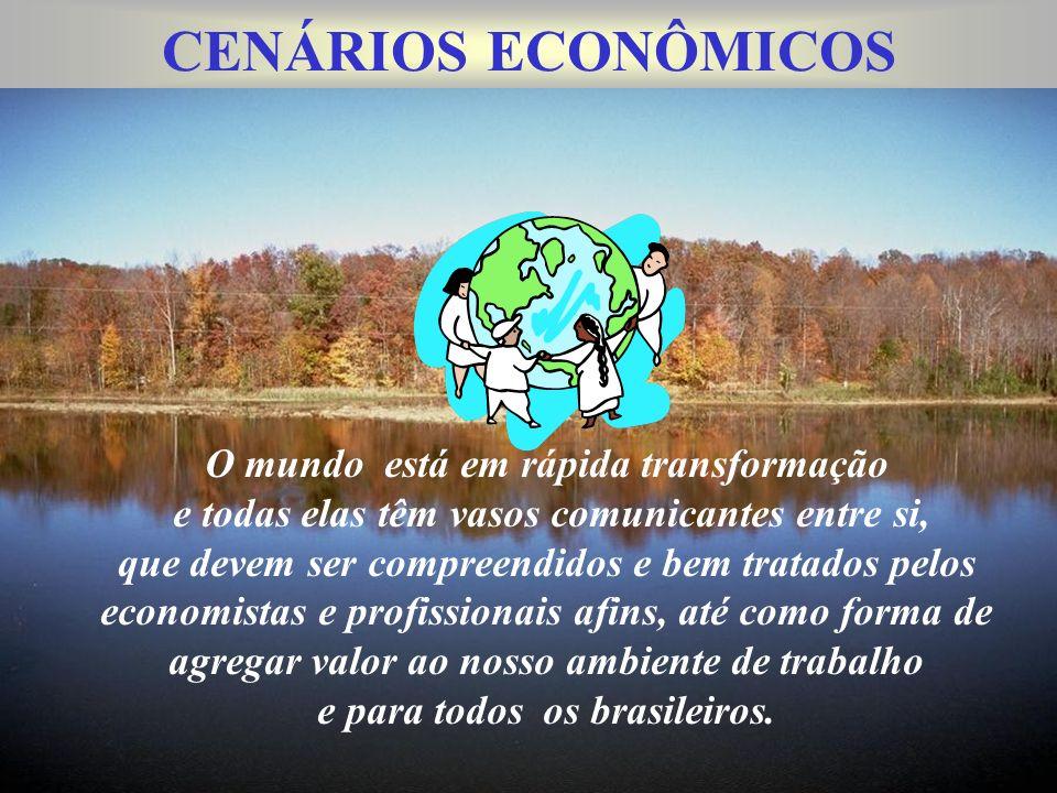 CENÁRIOS ECONÔMICOS O mundo está em rápida transformação e todas elas têm vasos comunicantes entre si, que devem ser compreendidos e bem tratados pelos economistas e profissionais afins, até como forma de agregar valor ao nosso ambiente de trabalho e para todos os brasileiros.