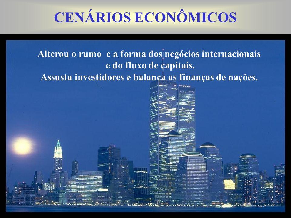 CENÁRIOS ECONÔMICOS Alterou o rumo e a forma dos negócios internacionais e do fluxo de capitais.