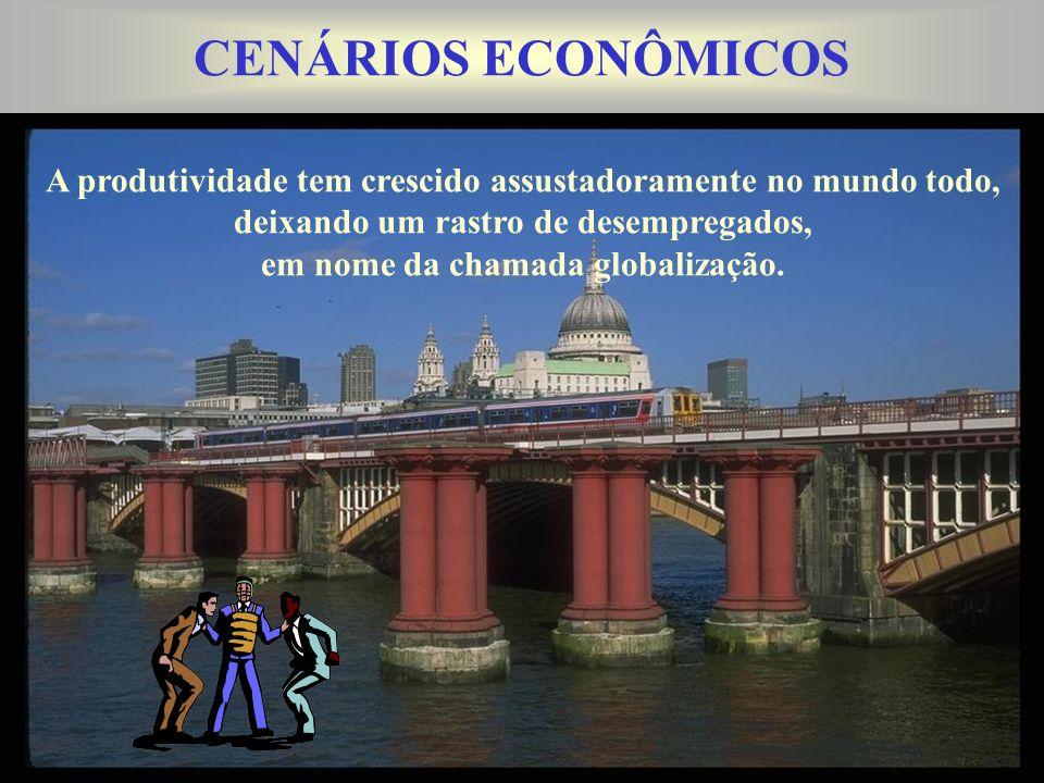 CENÁRIOS ECONÔMICOS A produtividade tem crescido assustadoramente no mundo todo, deixando um rastro de desempregados, em nome da chamada globalização.
