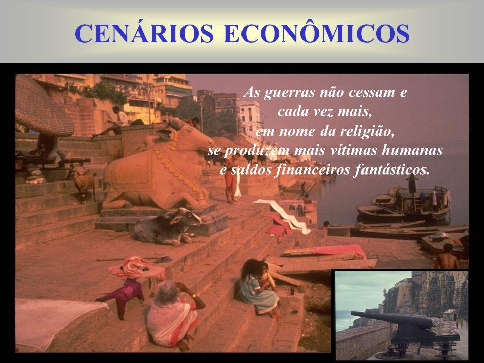 CENÁRIOS ECONÔMICOS As guerras não cessam e cada vez mais, em nome da religião, se produzem mais vítimas humanas e saldos financeiros fantásticos.