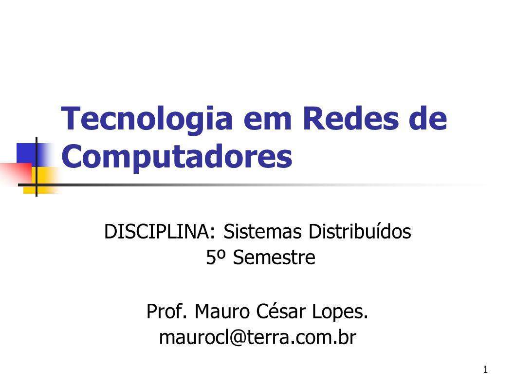 1 Tecnologia em Redes de Computadores DISCIPLINA: Sistemas Distribuídos 5º Semestre Prof. Mauro César Lopes. maurocl@terra.com.br