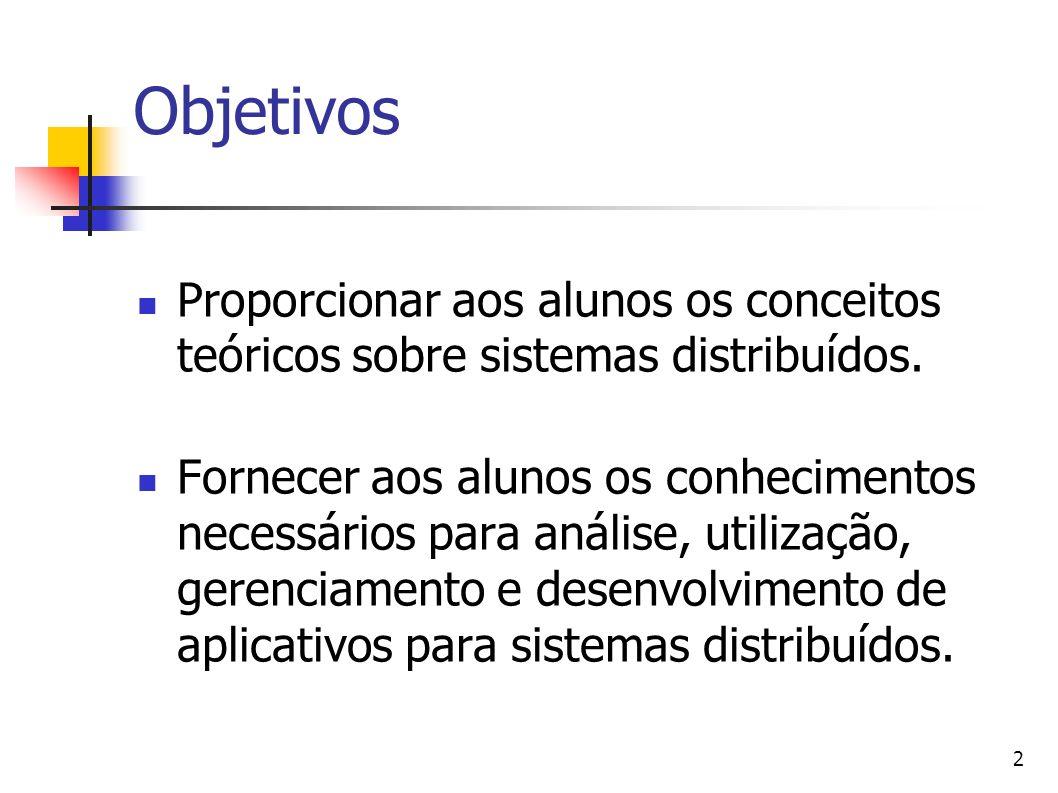 2 Objetivos Proporcionar aos alunos os conceitos teóricos sobre sistemas distribuídos. Fornecer aos alunos os conhecimentos necessários para análise,
