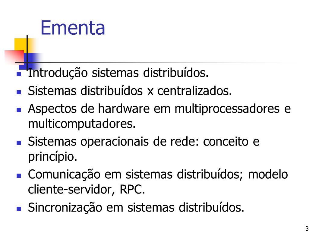 3 Ementa Introdução sistemas distribuídos. Sistemas distribuídos x centralizados. Aspectos de hardware em multiprocessadores e multicomputadores. Sist
