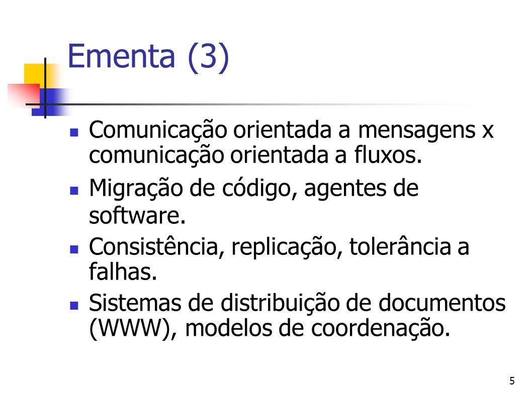 5 Ementa (3) Comunicação orientada a mensagens x comunicação orientada a fluxos. Migração de código, agentes de software. Consistência, replicação, to