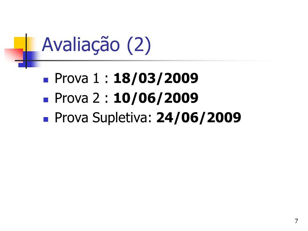 7 Avaliação (2) Prova 1 : 18/03/2009 Prova 2 : 10/06/2009 Prova Supletiva: 24/06/2009