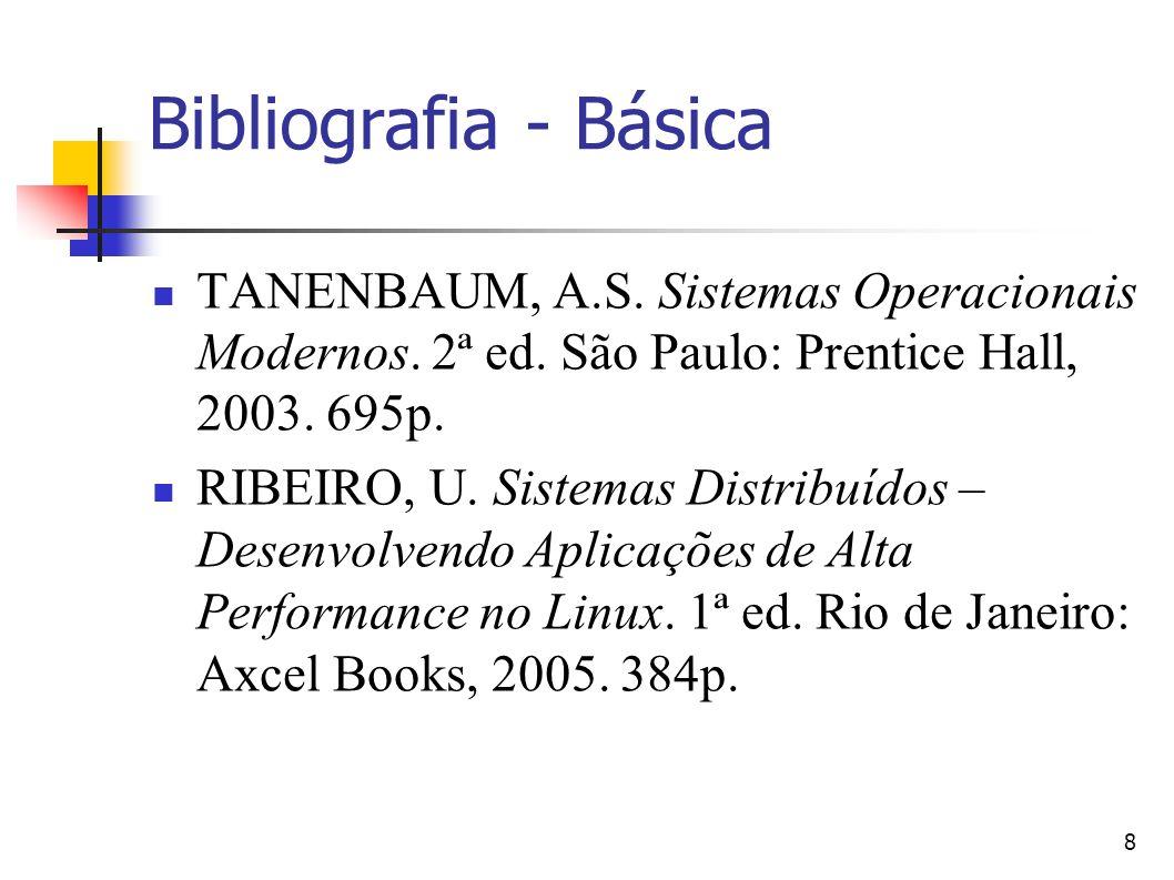8 Bibliografia - Básica TANENBAUM, A.S. Sistemas Operacionais Modernos. 2ª ed. São Paulo: Prentice Hall, 2003. 695p. RIBEIRO, U. Sistemas Distribuídos