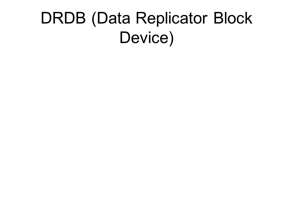 DRDB (Data Replicator Block Device)