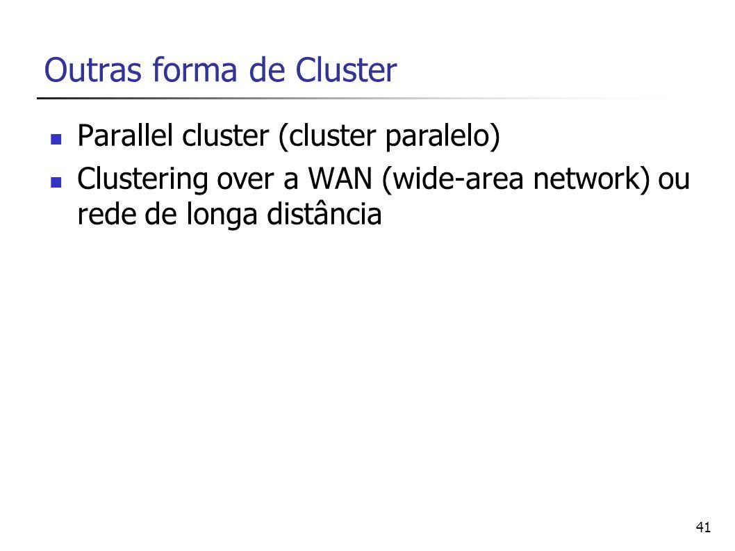 41 Outras forma de Cluster Parallel cluster (cluster paralelo) Clustering over a WAN (wide-area network) ou rede de longa distância