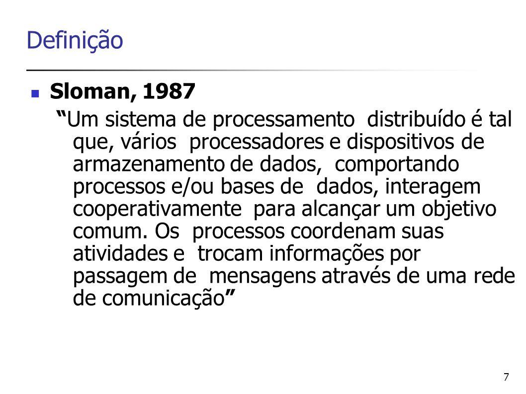 7 Definição Sloman, 1987 Um sistema de processamento distribuído é tal que, vários processadores e dispositivos de armazenamento de dados, comportando