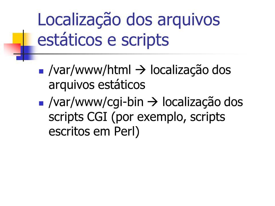 Localização dos arquivos estáticos e scripts /var/www/html localização dos arquivos estáticos /var/www/cgi-bin localização dos scripts CGI (por exemplo, scripts escritos em Perl)