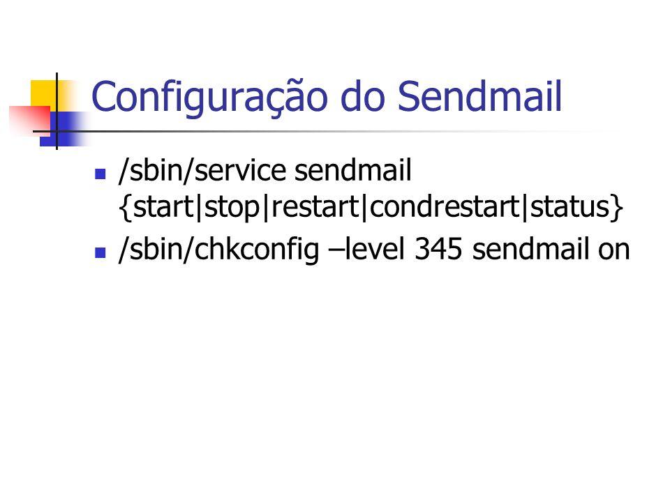 Configuração do Sendmail /sbin/service sendmail {start stop restart condrestart status} /sbin/chkconfig –level 345 sendmail on