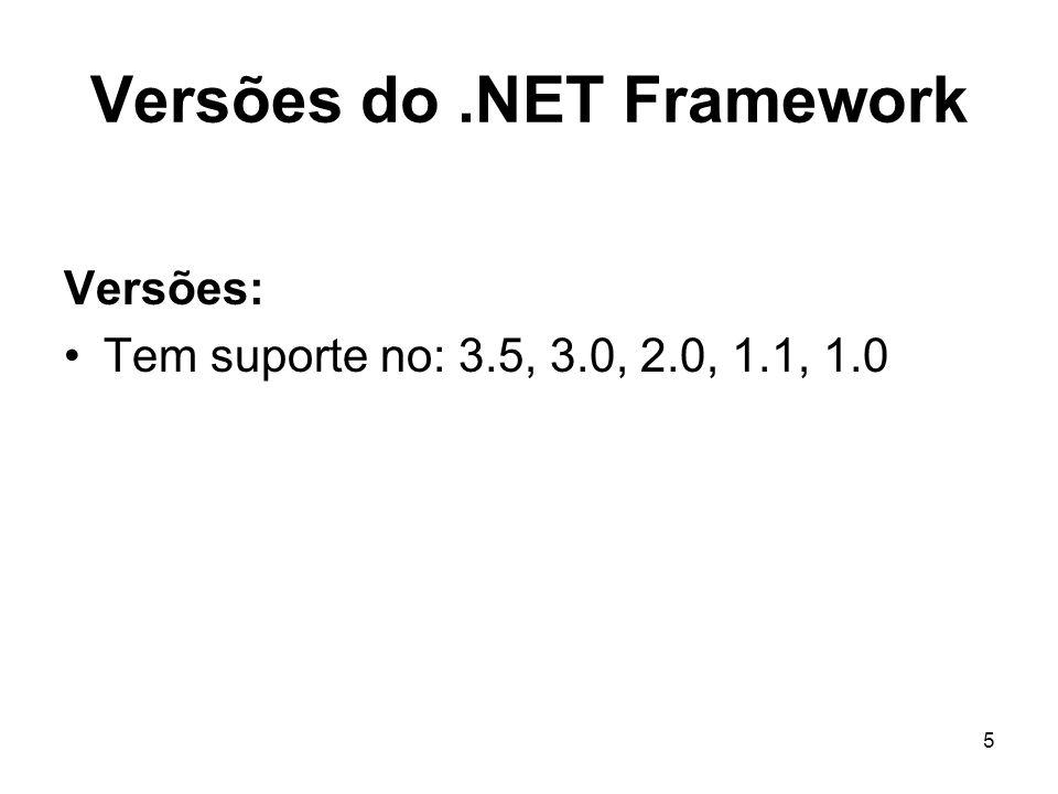 5 Versões do.NET Framework Versões: Tem suporte no: 3.5, 3.0, 2.0, 1.1, 1.0