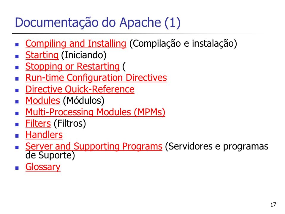 17 Documentação do Apache (1) Compiling and Installing (Compilação e instalação) Compiling and Installing Starting (Iniciando) Starting Stopping or Re