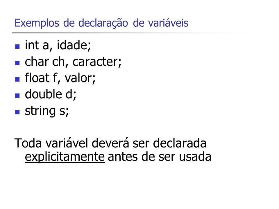 Atribuição de valores a variáveis Podemos atribuir o valor a uma variável usando o símbolo = (operador de atribuição) Exemplos: int a = 1; // atribui o valor 1 a variável inteira a float f = -8.76F; // observe o sufixo F char c= a ;