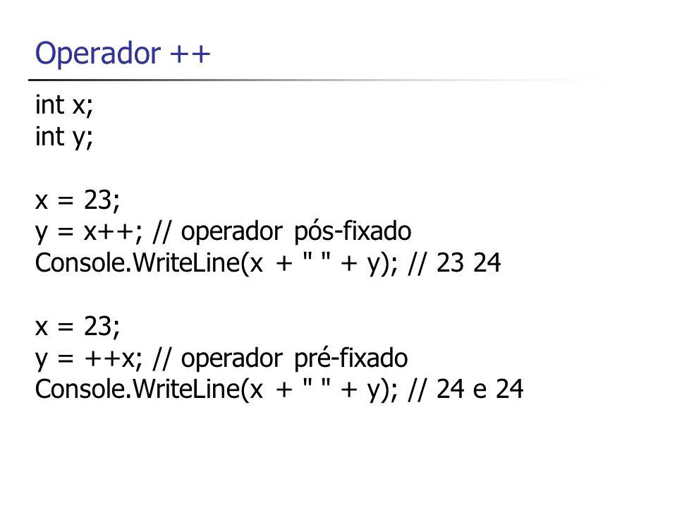 Operadores Relacionais e Lógicos (Booleanos) OperadorAção ==, !=Igual a, diferente de >, >=, <, <=Maior que, maior ou igual a, menor que, menor ou igual a && E lógico (AND)    OU lógico (OR) ! NÃO lógico Um operador booleano é um operador que faz um cálculo cujo resultado é true (verdadeiro) ou false (falso)