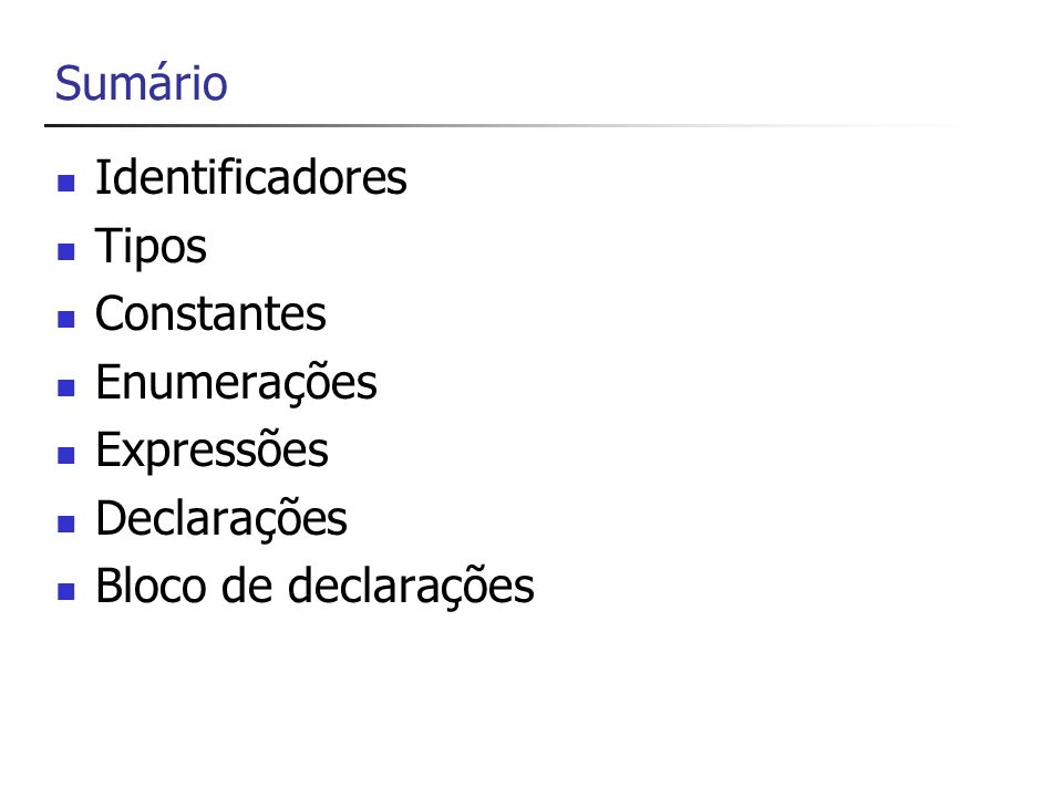 Identificadores São nomes utilizados para identificar os elementos nos seus programas.
