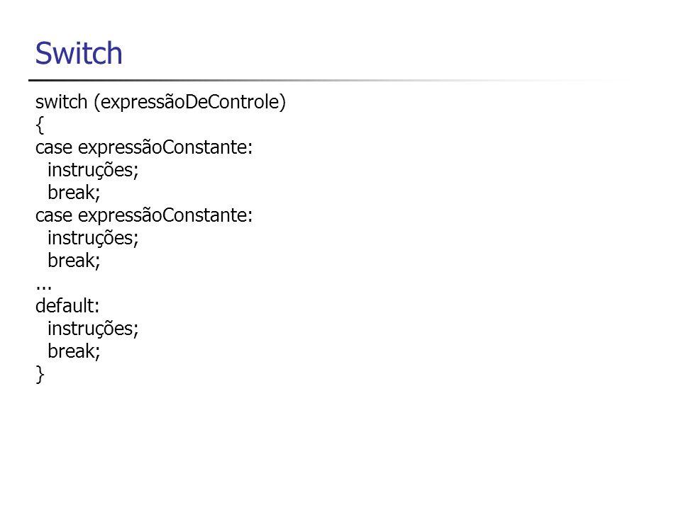 Switch expressãoDeControle: é avaliada uma única vez expressãoConstante