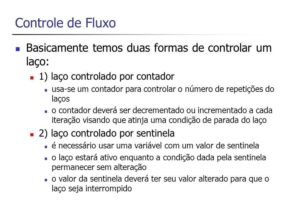 Controle de Fluxo (2) Loops (laços) com teste no início (while) Loops (laços) com testes no final (do/while) Loops (laços) de tamanho definido (for) Saindo de loops (laços) antes do término (break) Retestando a condição em loops (laços) (ex: continue)